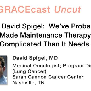 Dr. David Spigel: We've Probably Made Maintenance Therapy More Complicated Than It Needs To Be