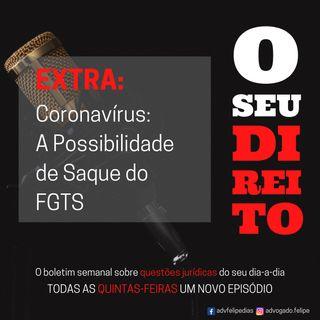 EXTRA #5 - Coronavírus: A Possibilidade de Saque do FGTS