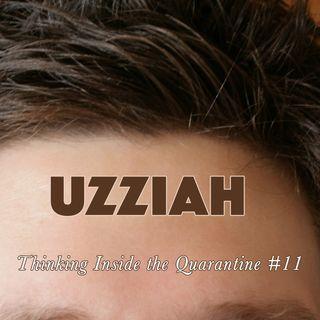 Uzziah (Thinking Inside the Quarantine #11)