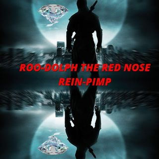 ROO-DOLPH THE RED NOSE REIN-PIMP