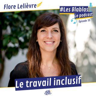 #35 Flore Lelièvre : Le travail inclusif - Les Blablas : Osons parler du handicap