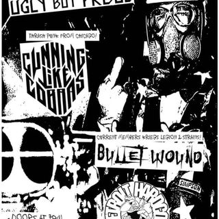 Bullet Wound - Keep Away - Cunning Like Cobras (Chigaco) - Ugly But Proud