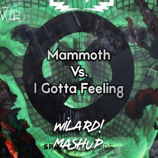 Dimitri Vegas & Like Mike, Moguai - Mammoth Vs. Black Eyed Peas - I Gotta Feeling (WILARD! Remake)