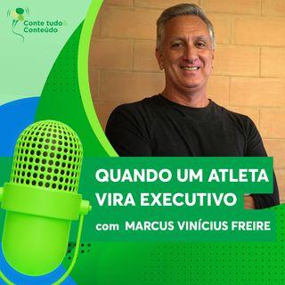 Episódio 18 - Quando um Atleta vira Executivo - Marcus Vinícius Freire