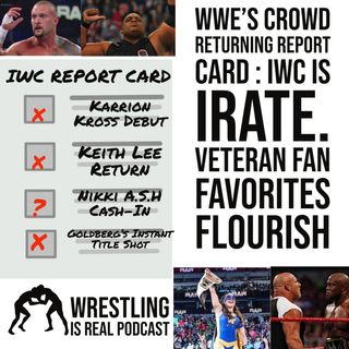 WWE's Crowd Returning Report Card : IWC is Irate. Veteran Fan Favorites Flourish KOP072221-628