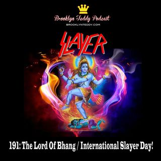 191: The Lord Of Bhang / International Slayer Day!