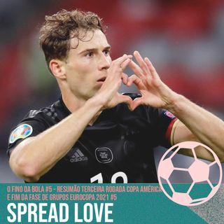 Spread Love! - Resumão Terceira Rodada Copa América e Fim da Fase de Grupos Eurocopa 2021 #5