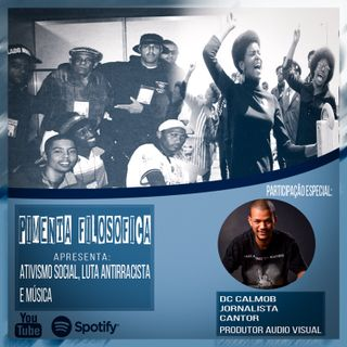 Episódio 10 - Ativismo Social, Luta Antirracista e Música (Participação DC Calmob