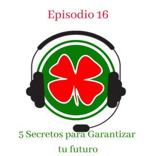 #16 - 5 Secretos para Gartizar tu futuro