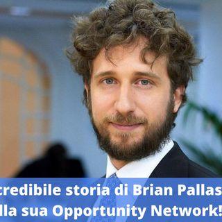 Ep.155 - L'incredibile storia di Brian Pallas e della sua Opportunity Network!