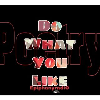 Do What You Like Poetry and Spoken Word @EpiphanyradiO