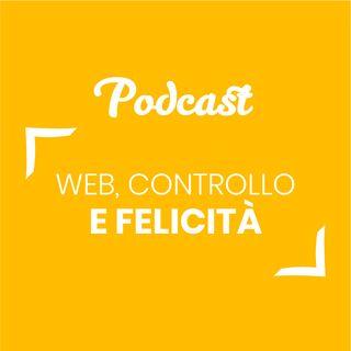 #56 - Web, controllo e felicità | Buongiorno Felicità!