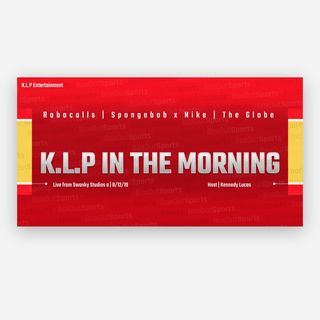 "K.L.P In The Morning -""Robocalls,Sponge-bob Nike,The Globe"""