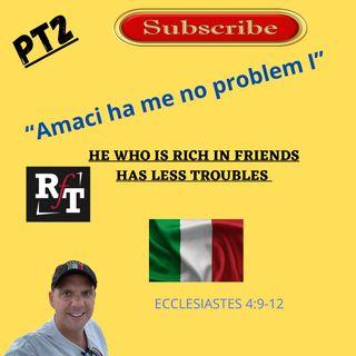 PT2-Friends Make Life Easier-ITALIAN WISDOM - 9:22:21, 4.56 PM