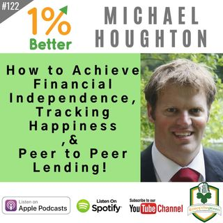 Michael Houghton - How to Achieve Financial Independence, Tracking Happiness, & Peer to Peer Lending! EP122
