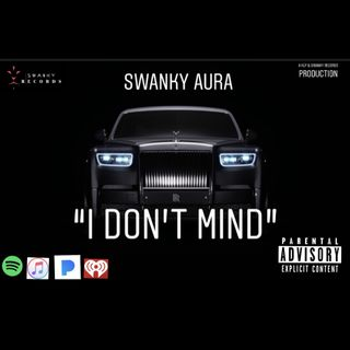 """I Don't Mind""-Swanky Aura"