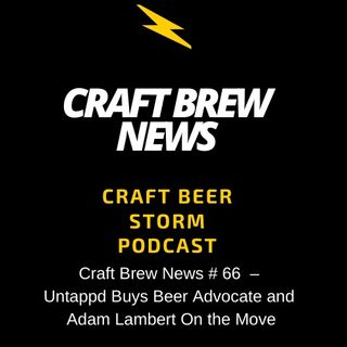 Craft Brew News # 66  – Untappd Buys Beer Advocate and Adam Lambert On the Move
