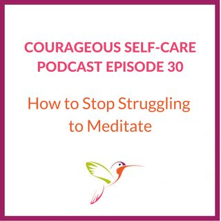 How to Stop Struggling to Meditate