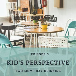 A Kid's Perspective - Episode 5