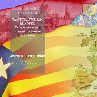 Independentismo europeo. Entre la diversidad cultural y el germen nacionalista