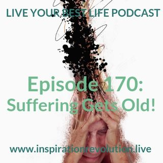 Ep 170 - Suffering Gets Old