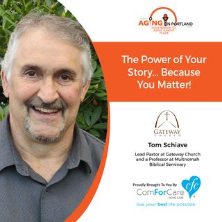 1/1/20: Pastor Tom Schiave with Gateway Church | The Power of Your Story, Because You Matter! | Aging in Portland with Mark Turnbull