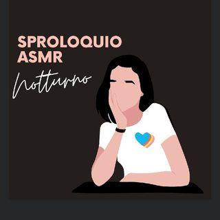 Sproloquio ASMR notturno. (Easy)