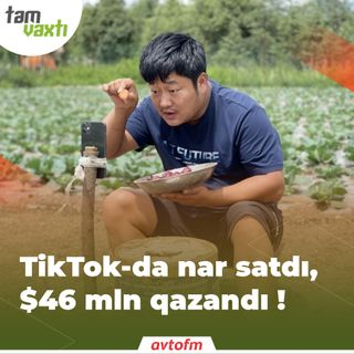 TikTok-da nar satdı, $46 mln qazandı | Tam vaxtı #70
