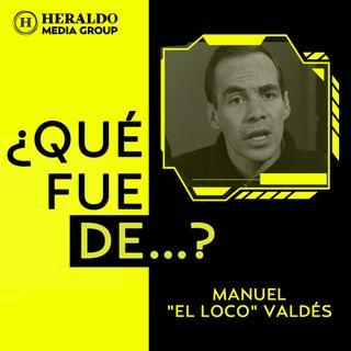 """¿Qué fue de...? Manuel El """"loco"""" Váldes"""