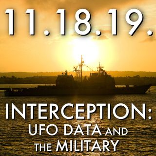 11.18.19. Interception: UFO Data and the Military