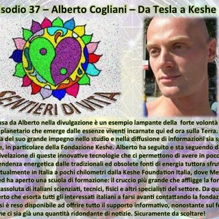 Ep37 Alberto Cogliani - Da Tesla a Keshe