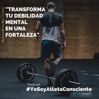 T3 - POD 061 - Transforma tu debilidad mental en una fortaleza