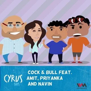 Ep. 251: Cock & Bull Feat. Amit, Priyanka and Navin