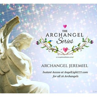 Archangel Jeremiel: Knowing When To Let Go. The Archangel Series