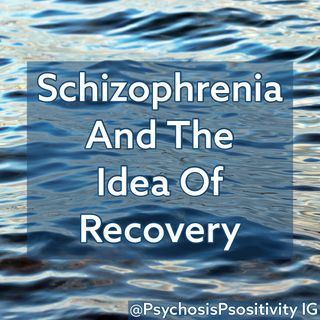 Schizophrenia And The Idea Of Recovery