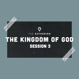 The Kingdom of God: Session 3