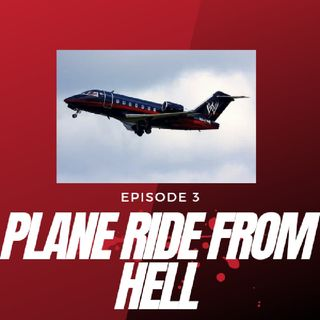 EPISODE 3 PLANE RIDE FROM HELL