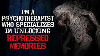 """""""I'm a psychotherapist who specializes in unlocking repressed memories"""" Creepypasta"""