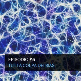 Episodio#5 - Tutta colpa dei bias