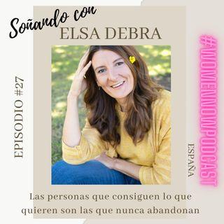 Ep. #27 Elsa Debra - Las personas que consiguen lo que quieren son las que nunca abandonan
