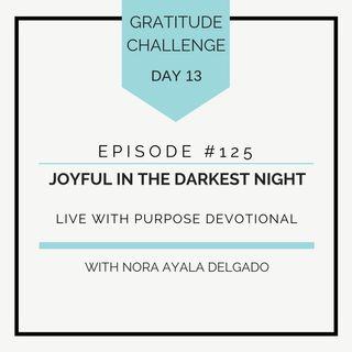 #125 GRATITUDE: Joyful in the Darkest Night