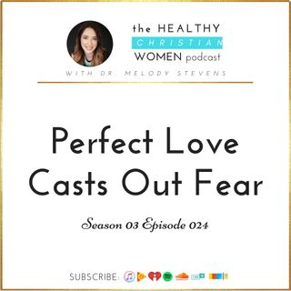 S03 E024: Perfect Love Casts Out Fear