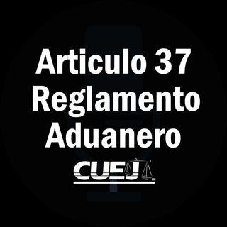 Articulo 37  Reglamento de la ley aduanera México
