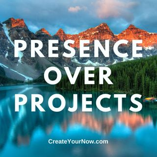 2026 Presence Over Projects