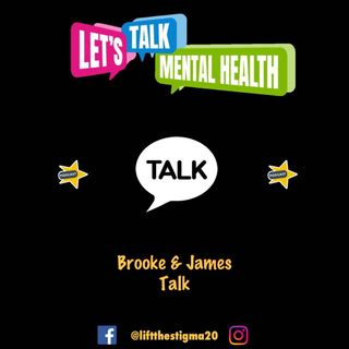 Let's Talk Mental Health Podcast : Brooke & James Talk