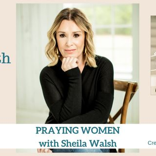 1853 My Strength Is My Story with Sheila Walsh, Praying Women