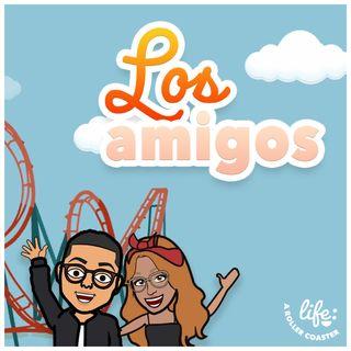 LOS AMIGOS 👥 (Life: A Rollercoaster)