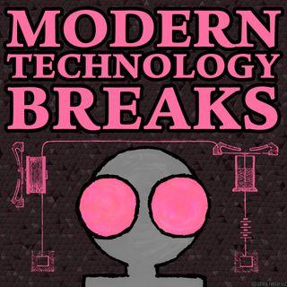 Modern Technology Breaks