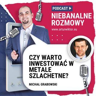 NB 005: Czy warto inwestować w metale szlachetne? Michał Grabowski
