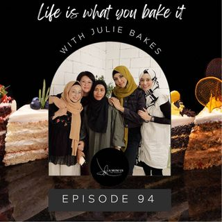 Episode 94: Life Is What You Bake It With Julie Bakes